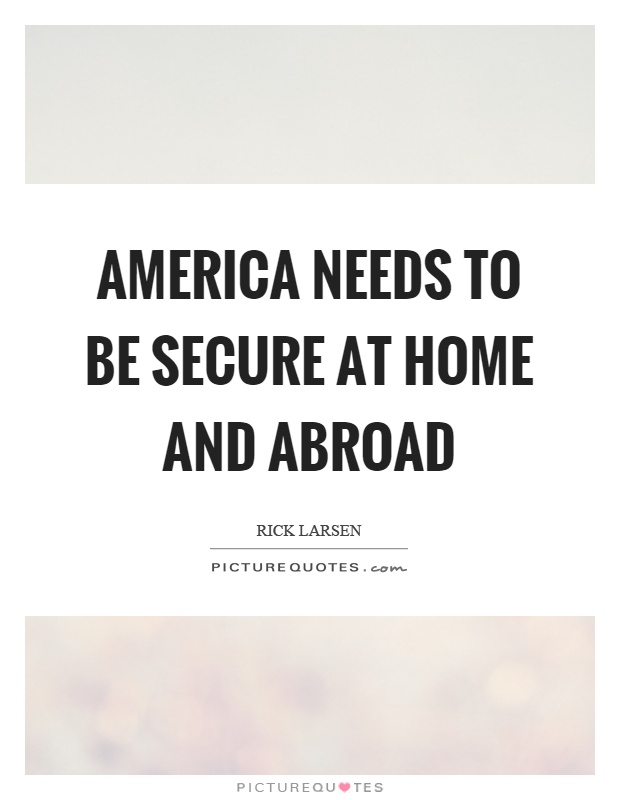 America needs to be secure at home and abroad Picture Quote #1