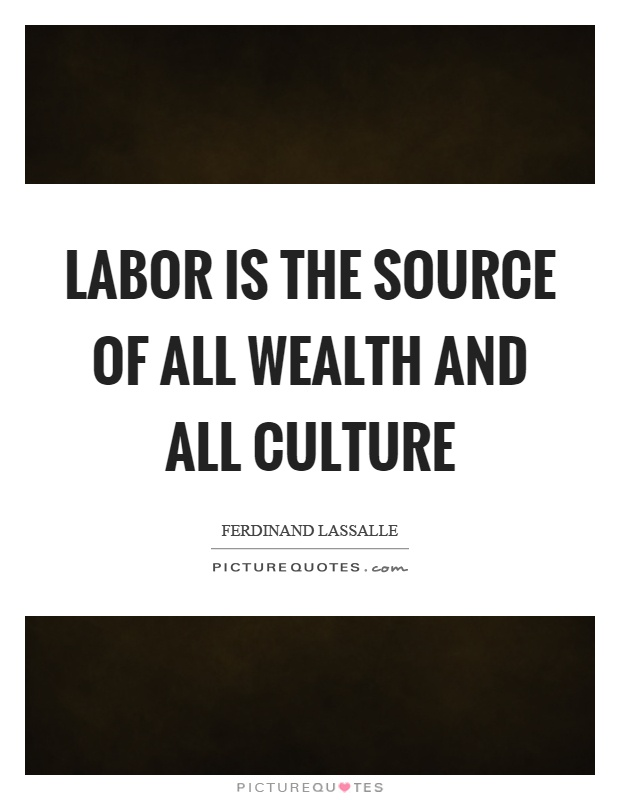 Labor is the source of all wealth and all culture Picture Quote #1