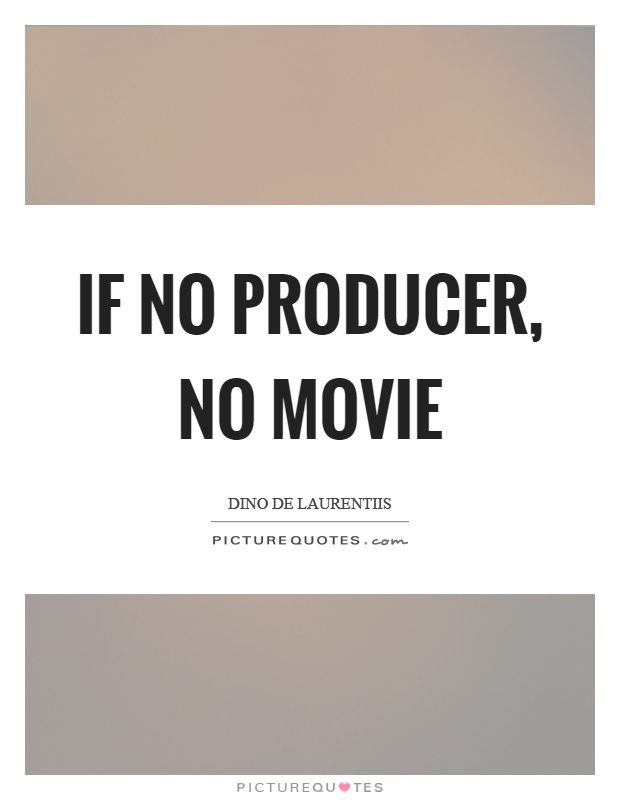 If no producer, no movie Picture Quote #1