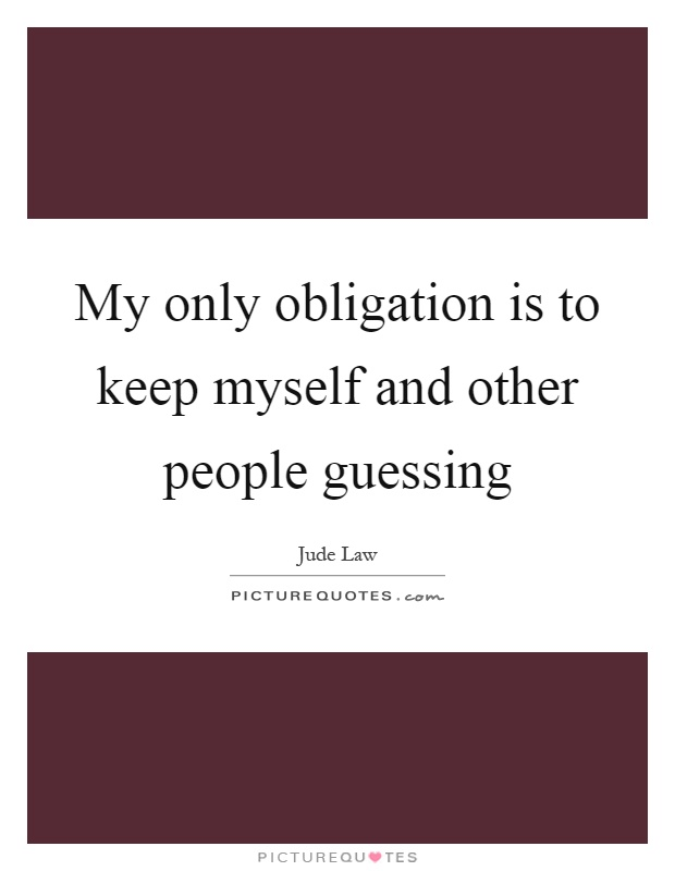 My only obligation is to keep myself and other people guessing Picture Quote #1
