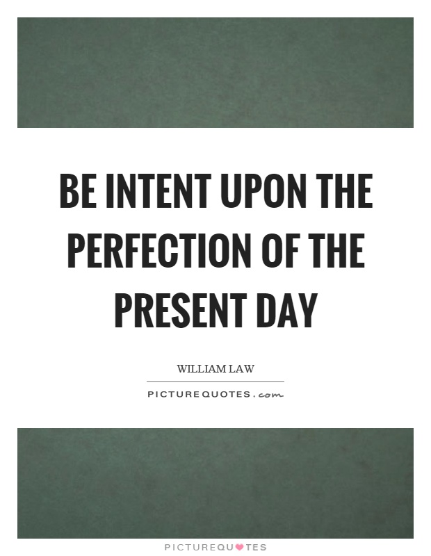 Be intent upon the perfection of the present day Picture Quote #1