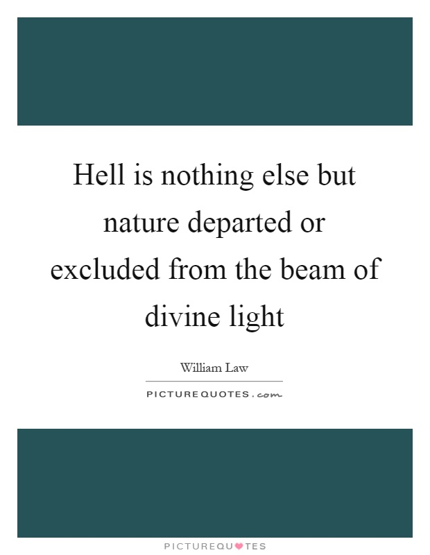 Hell is nothing else but nature departed or excluded from the beam of divine light Picture Quote #1