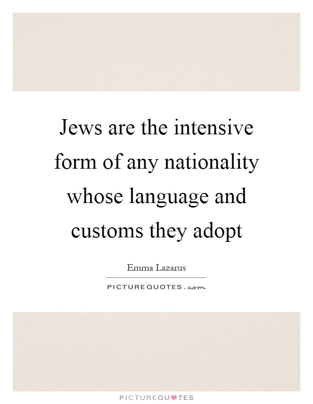 Jews are the intensive form of any nationality whose language and customs they adopt Picture Quote #1