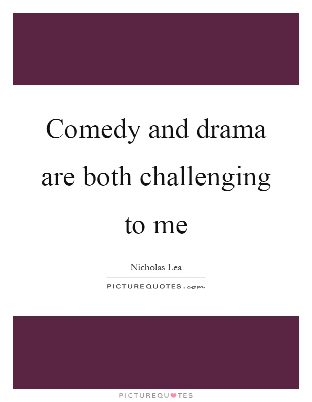 Comedy and drama are both challenging to me Picture Quote #1