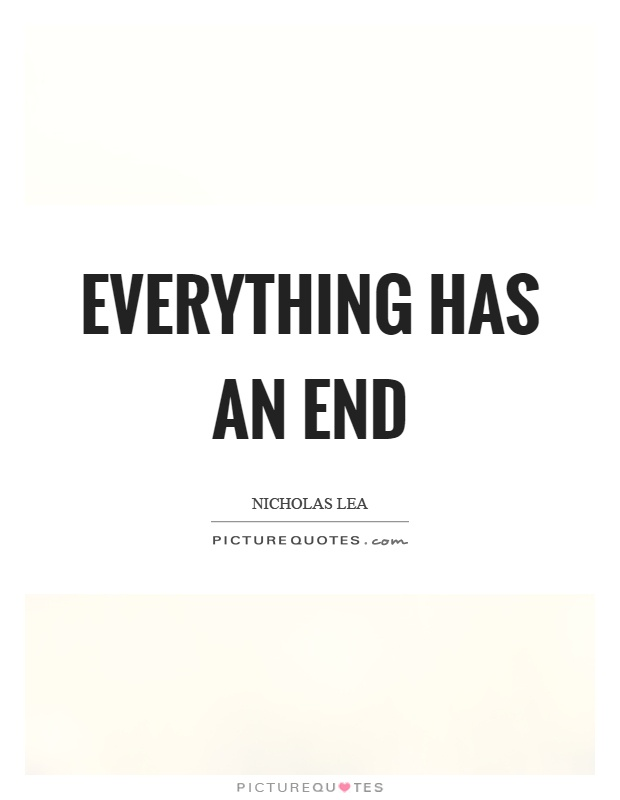Everything has an end Picture Quote #1