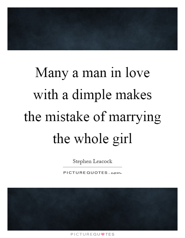 Many a man in love with a dimple makes the mistake of marrying the whole girl Picture Quote #1