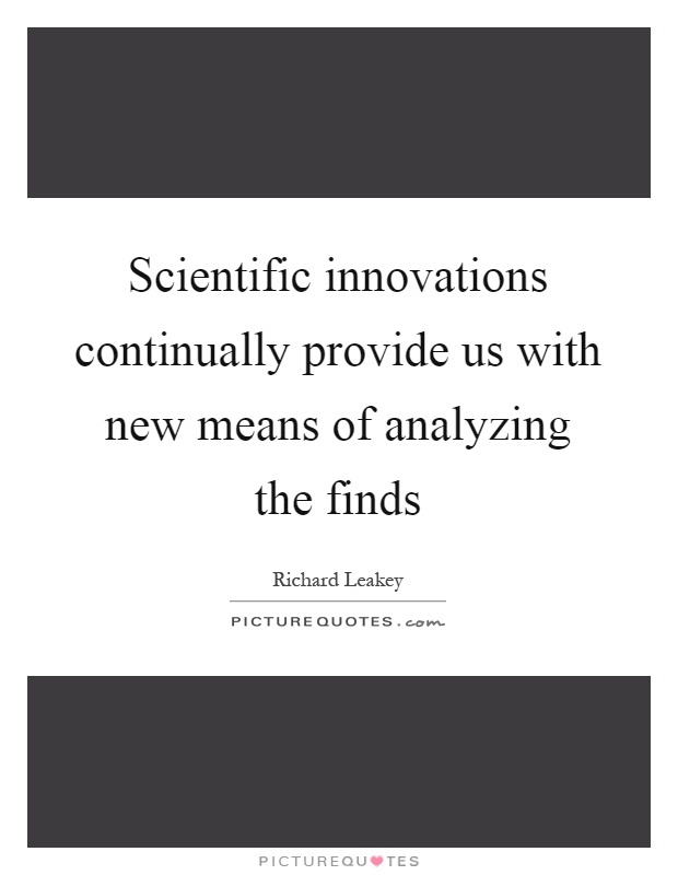 Scientific innovations continually provide us with new means of analyzing the finds Picture Quote #1