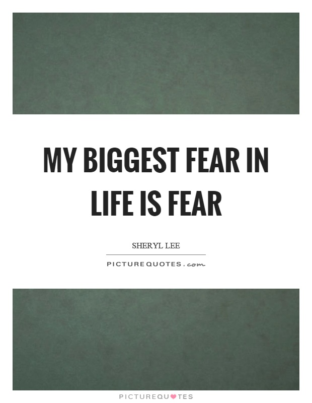 My biggest fear in life is fear Picture Quote #1
