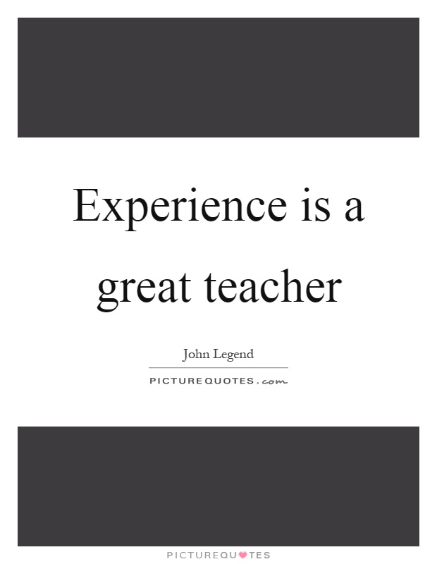 Experience is a great teacher Picture Quote #1