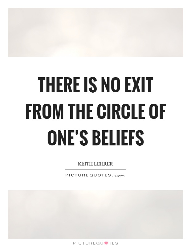 There is no exit from the circle of one's beliefs Picture Quote #1