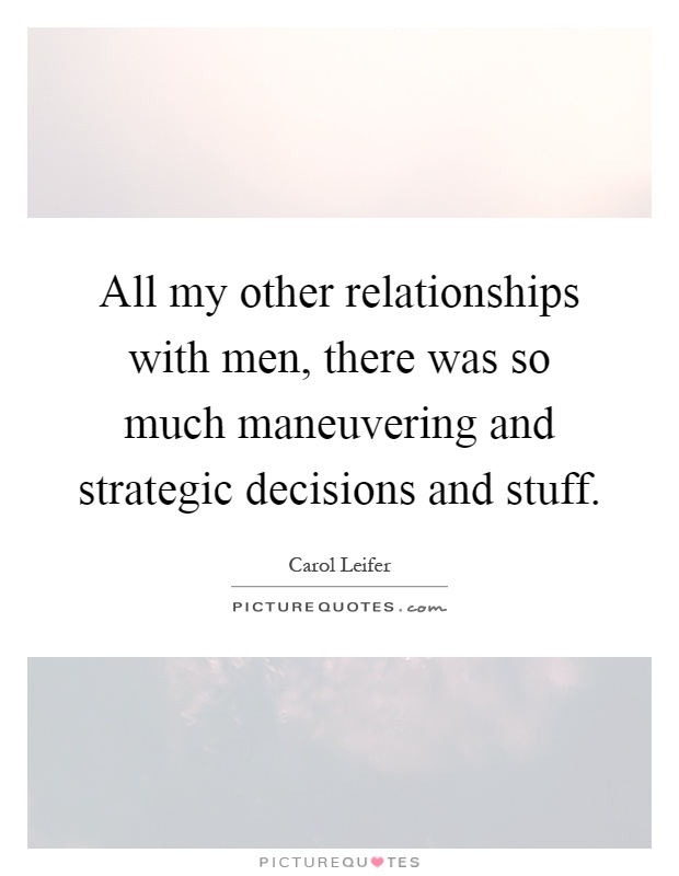 All my other relationships with men, there was so much maneuvering and strategic decisions and stuff Picture Quote #1