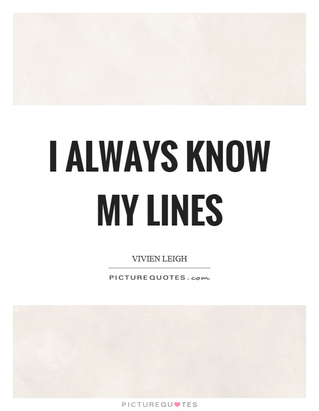 I always know my lines Picture Quote #1