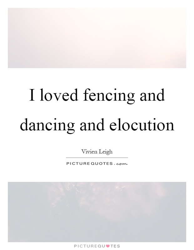 Fencing Quotes Cool I Loved Fencing And Dancing And Elocution  Picture Quotes