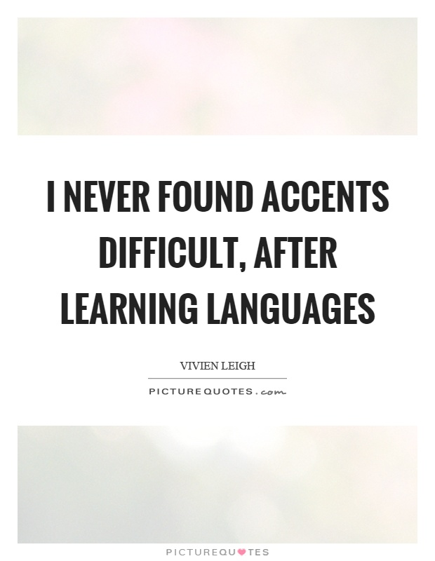 I never found accents difficult, after learning languages Picture Quote #1
