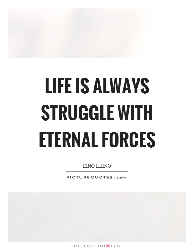 Life is always struggle with eternal forces Picture Quote #1
