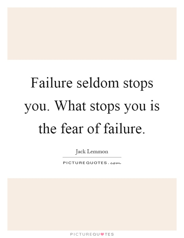 Failure seldom stops you. What stops you is the fear of failure Picture Quote #1