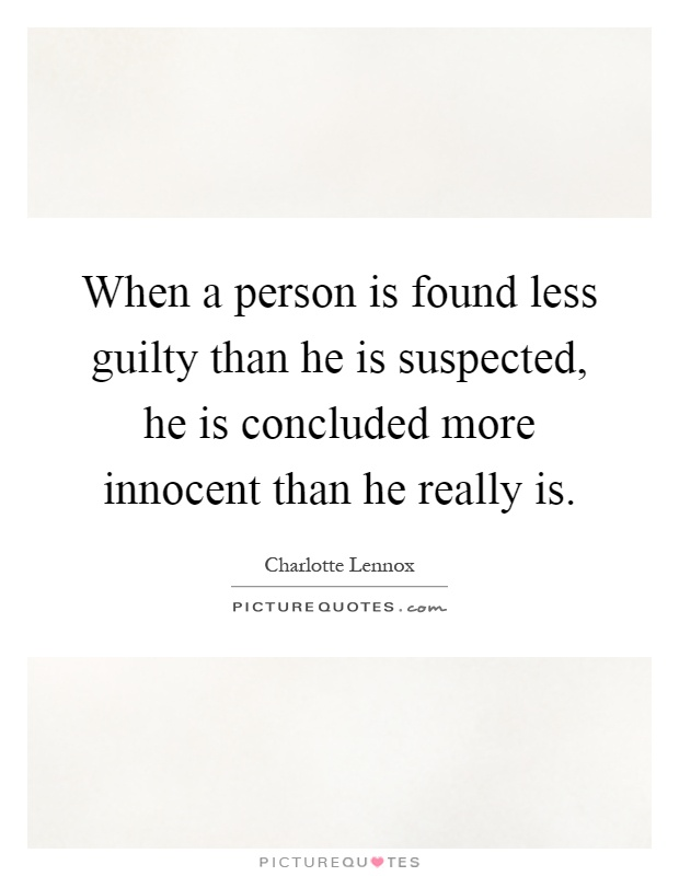 When a person is found less guilty than he is suspected, he is concluded more innocent than he really is Picture Quote #1