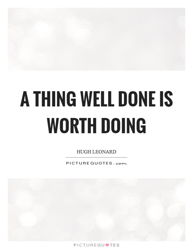A thing well done is worth doing Picture Quote #1
