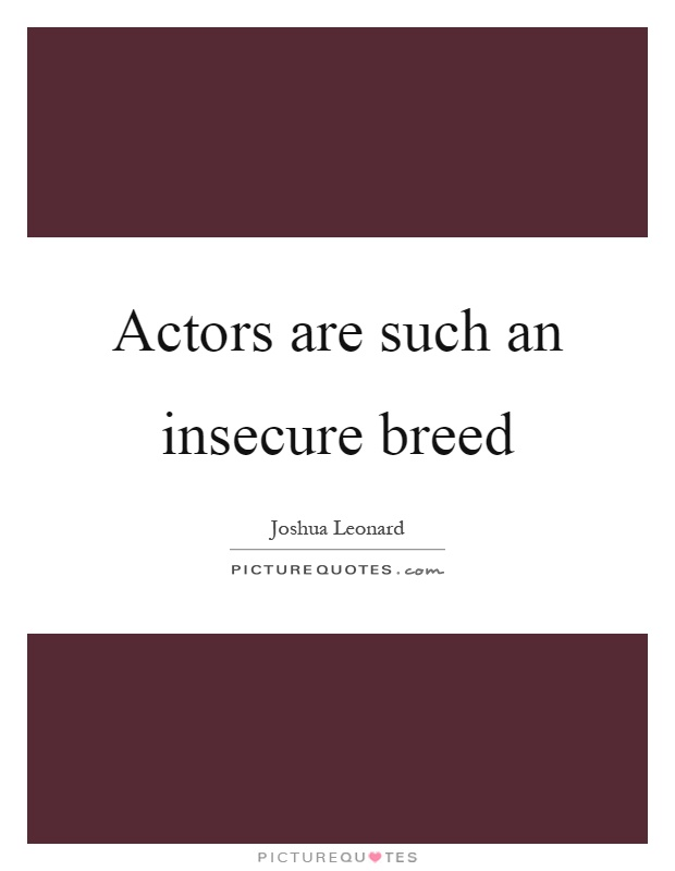 Actors are such an insecure breed Picture Quote #1