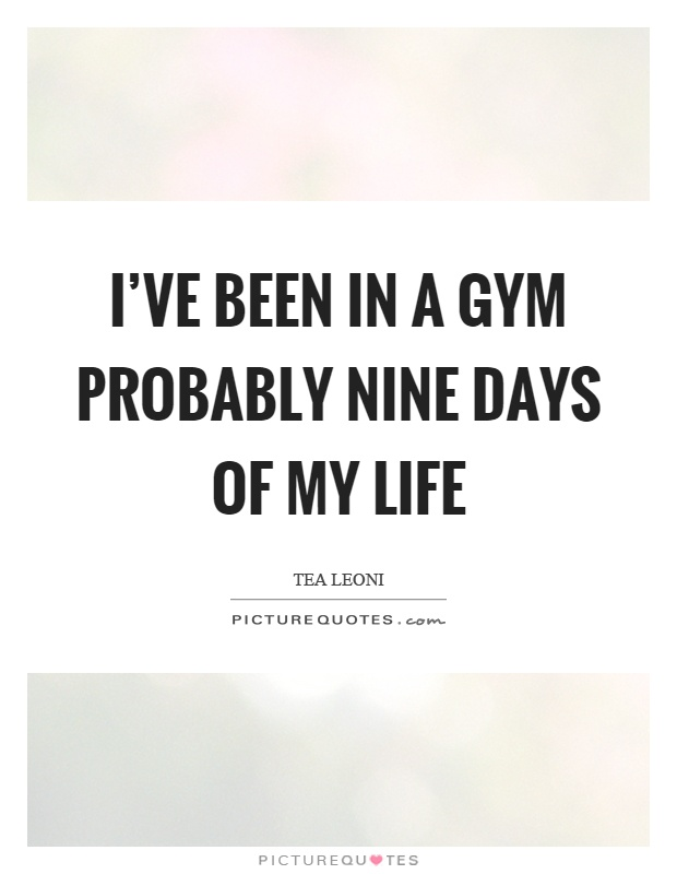 I've been in a gym probably nine days of my life Picture Quote #1