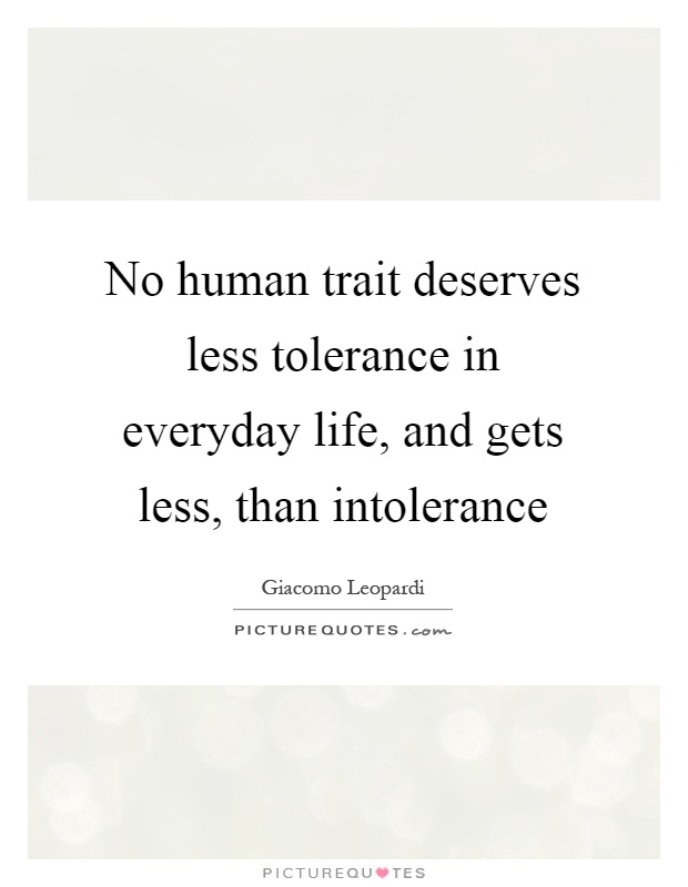 No human trait deserves less tolerance in everyday life, and gets less, than intolerance Picture Quote #1