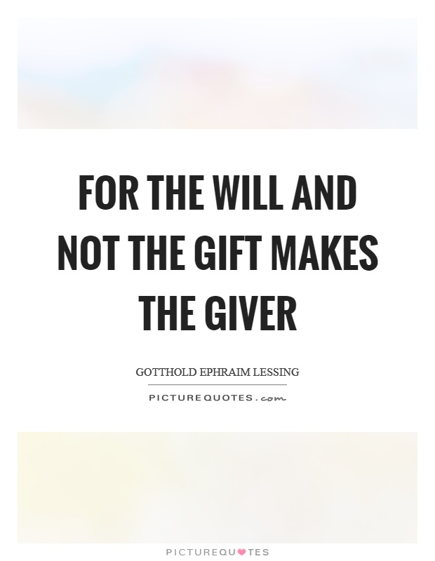 For the will and not the gift makes the giver Picture Quote #1
