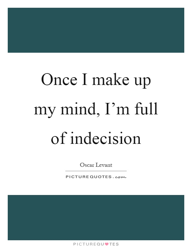 Once I make up my mind, I'm full of indecision Picture Quote #1
