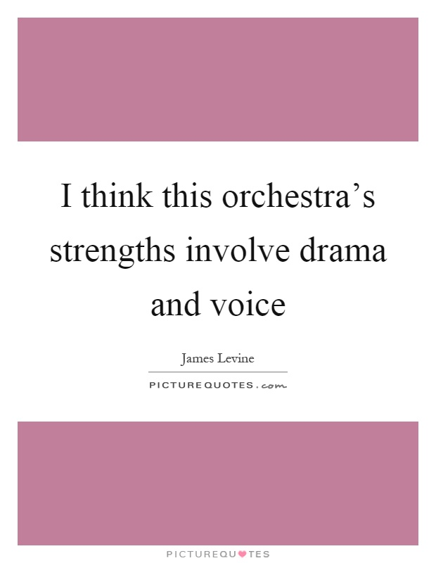 I think this orchestra's strengths involve drama and voice Picture Quote #1