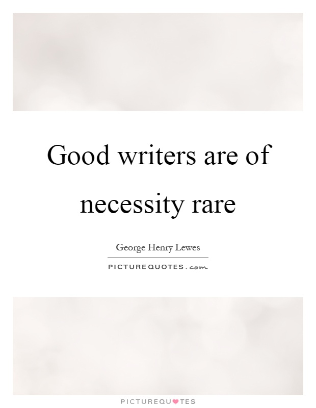 Good writers are of necessity rare Picture Quote #1
