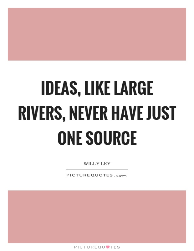 Ideas, like large rivers, never have just one source Picture Quote #1
