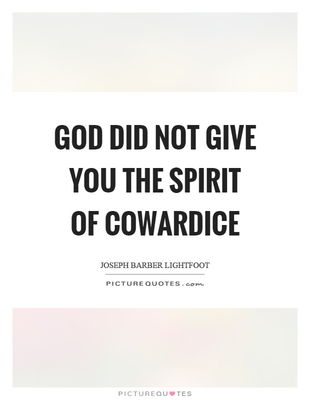 God did not give you the spirit of cowardice Picture Quote #1