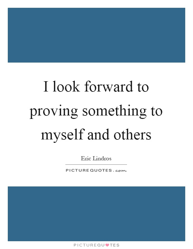 I look forward to proving something to myself and others Picture Quote #1