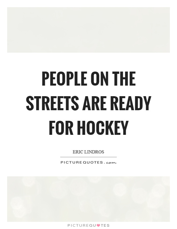 People on the streets are ready for hockey Picture Quote #1