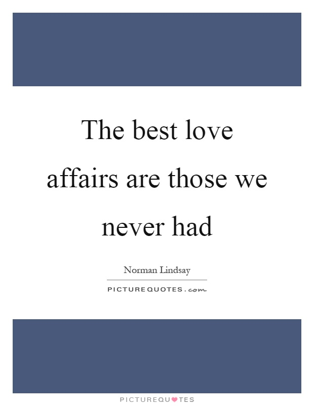 The best love affairs are those we never had Picture Quote #1