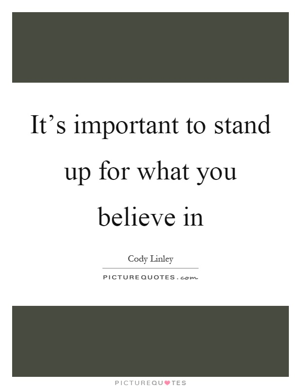 It's important to stand up for what you believe in Picture Quote #1