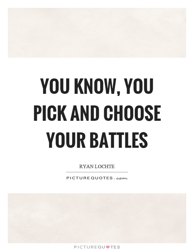 choosing your battles New hope notes: choosing your battles the divine mentor pastor jon burgess april 24, 2016 - w1617: today we are going to be talking about choosing your battles.