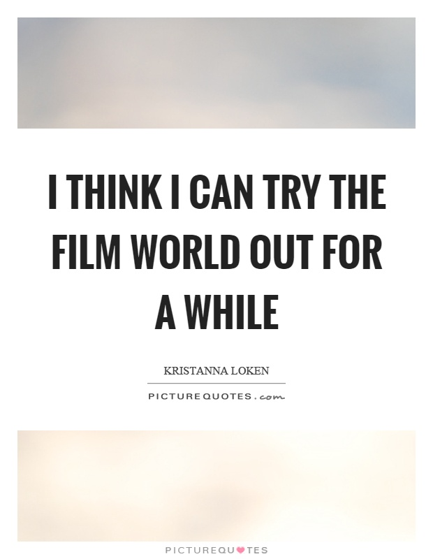 I think I can try the film world out for a while Picture Quote #1