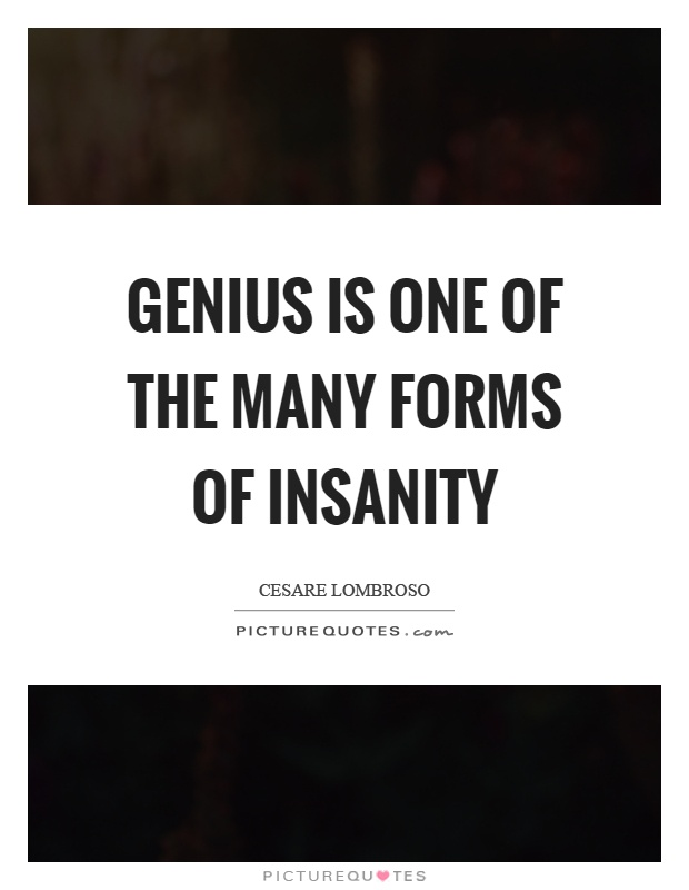 Genius is one of the many forms of insanity Picture Quote #1