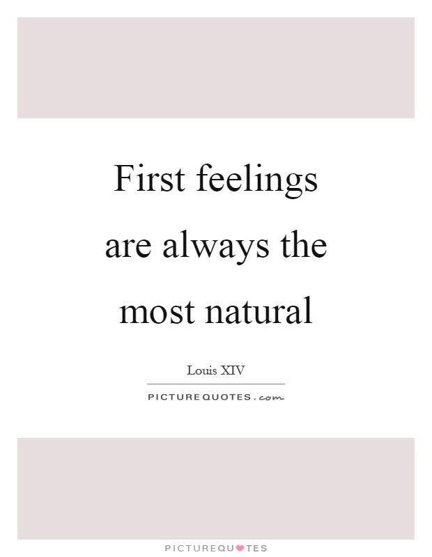First feelings are always the most natural Picture Quote #1