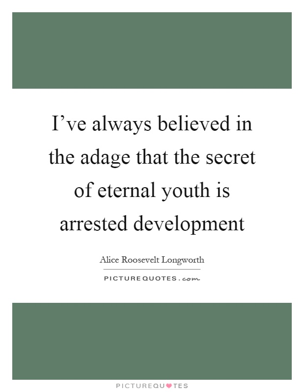 I've always believed in the adage that the secret of eternal youth is arrested development Picture Quote #1