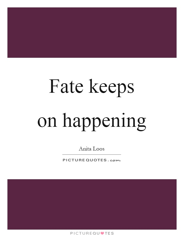 Fate keeps on happening Picture Quote #1