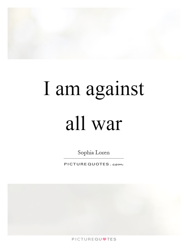 I am against all war Picture Quote #1