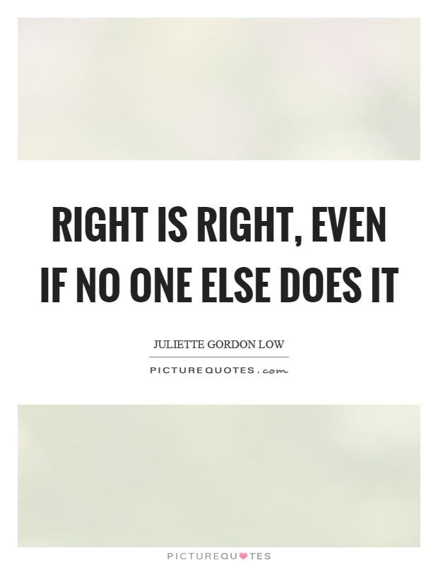 Right is right, even if no one else does it Picture Quote #1