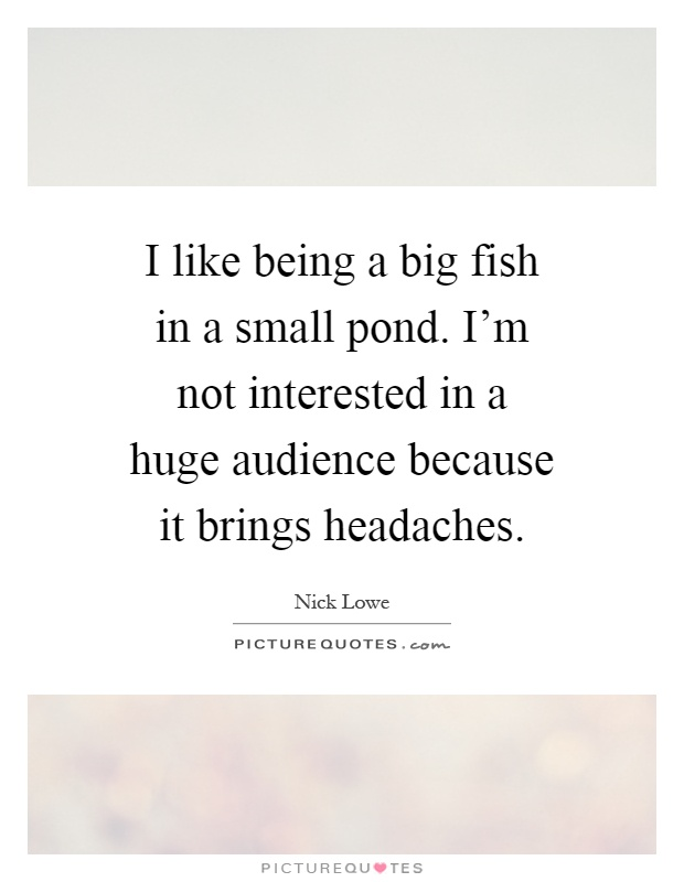 Big fish quotes big fish sayings big fish picture quotes for Big fish in a small pond