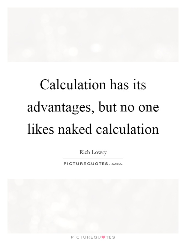 Calculation has its advantages, but no one likes naked calculation Picture Quote #1