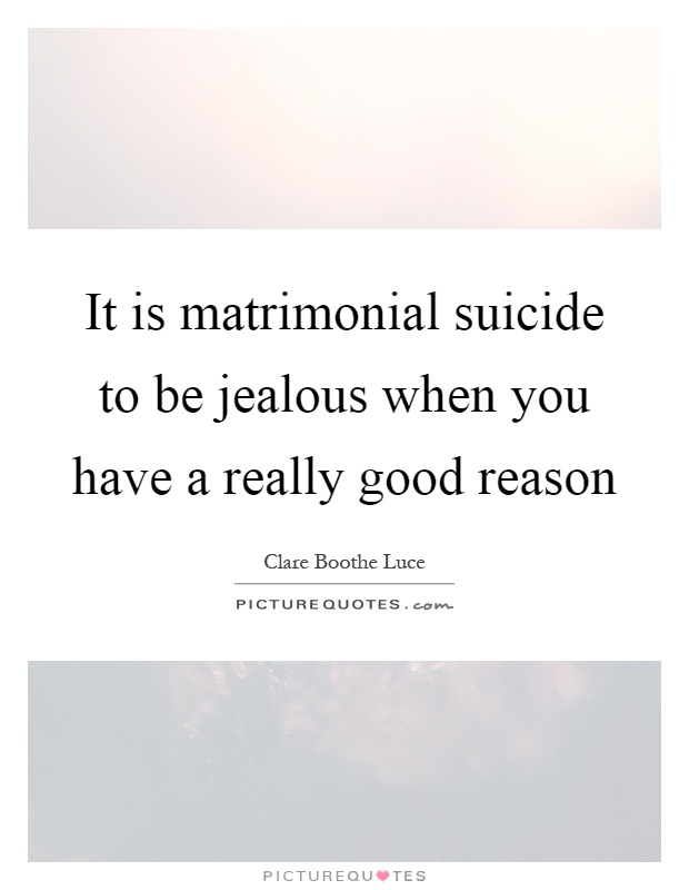 It is matrimonial suicide to be jealous when you have a really good reason Picture Quote #1