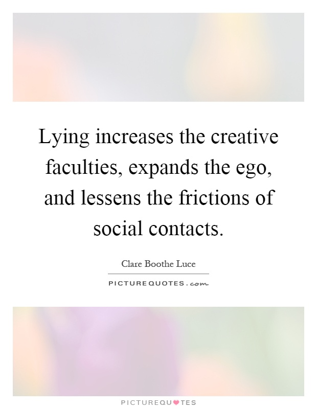 Lying increases the creative faculties, expands the ego, and lessens the frictions of social contacts Picture Quote #1