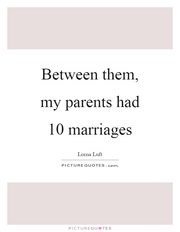 Between them, my parents had 10 marriages Picture Quote #1