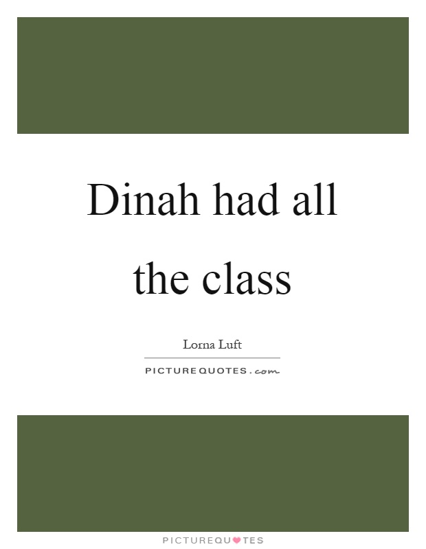 Dinah had all the class Picture Quote #1