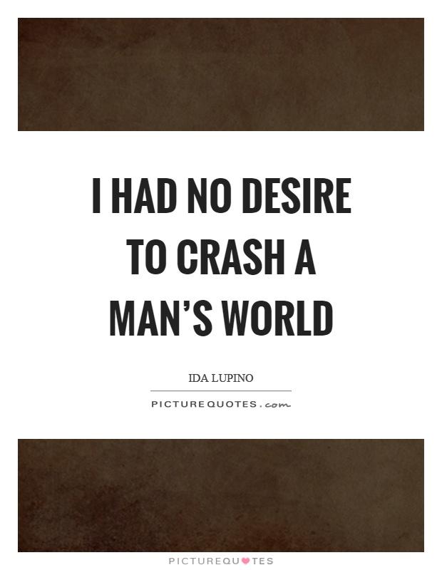 I had no desire to crash a man's world Picture Quote #1